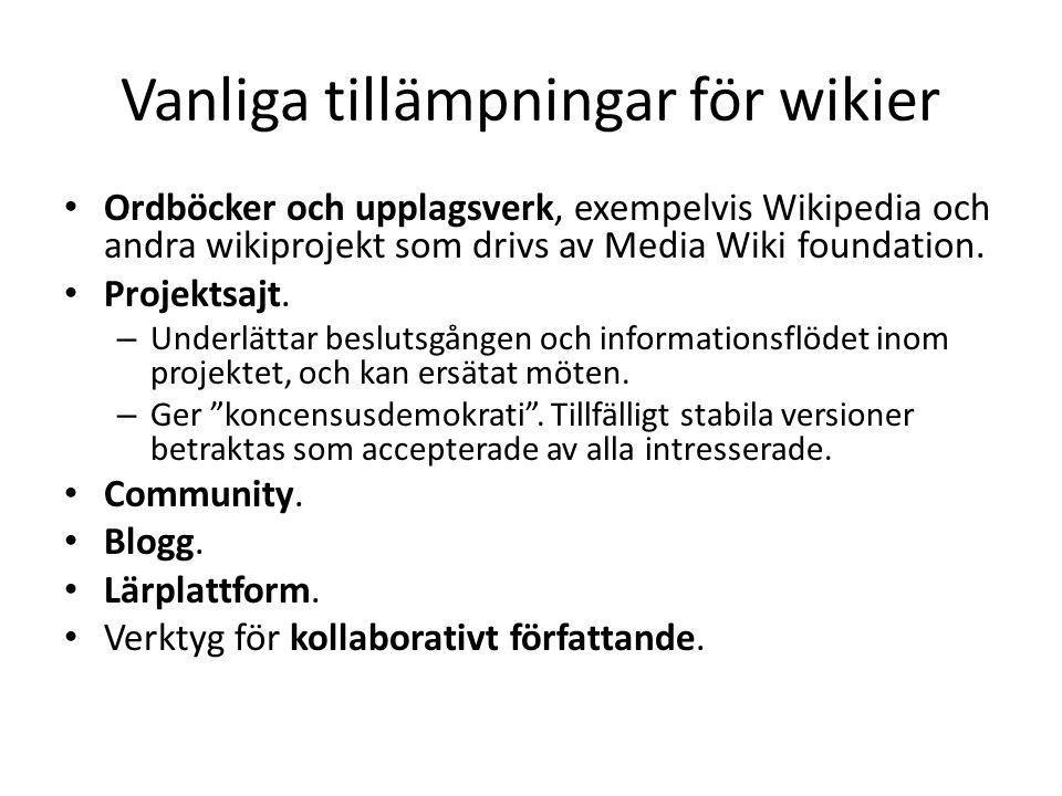 Vanliga tillämpningar för wikier • Ordböcker och upplagsverk, exempelvis Wikipedia och andra wikiprojekt som drivs av Media Wiki foundation. • Projekt