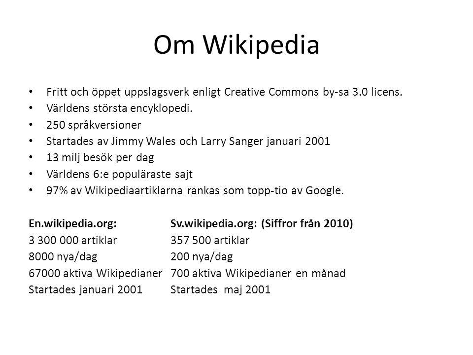 Om Wikipedia • Fritt och öppet uppslagsverk enligt Creative Commons by-sa 3.0 licens. • Världens största encyklopedi. • 250 språkversioner • Startades