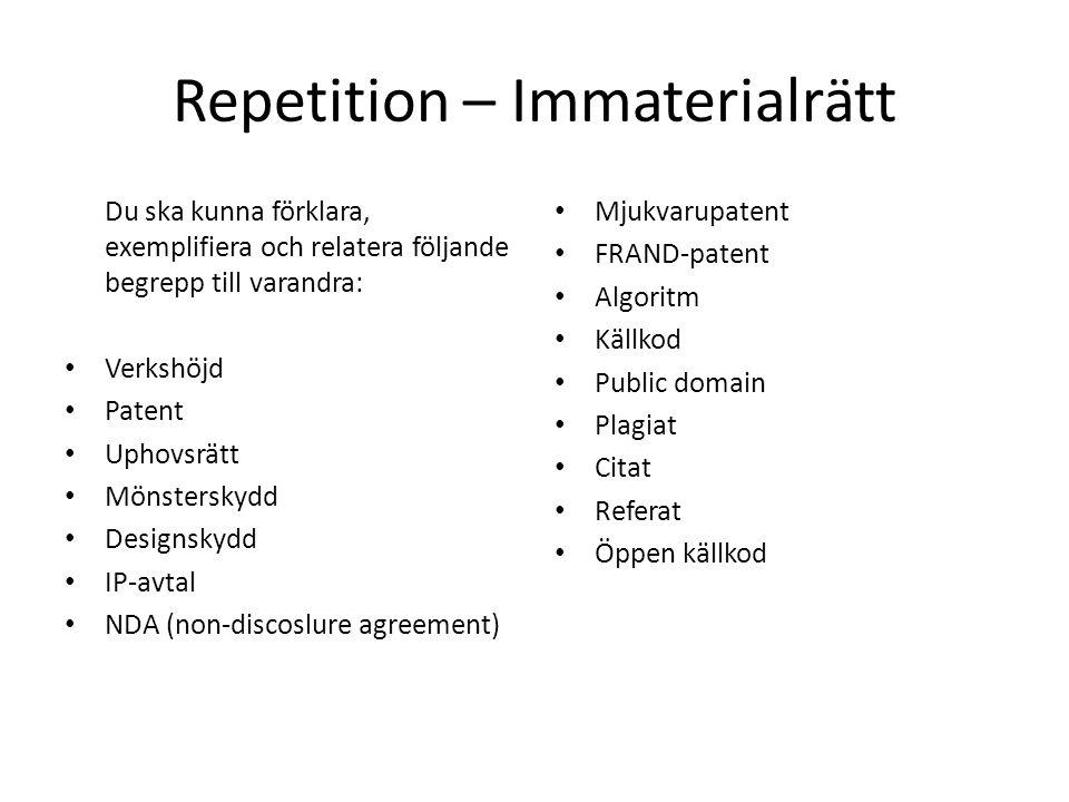 Repetition – Immaterialrätt Du ska kunna förklara, exemplifiera och relatera följande begrepp till varandra: • Verkshöjd • Patent • Uphovsrätt • Mönst