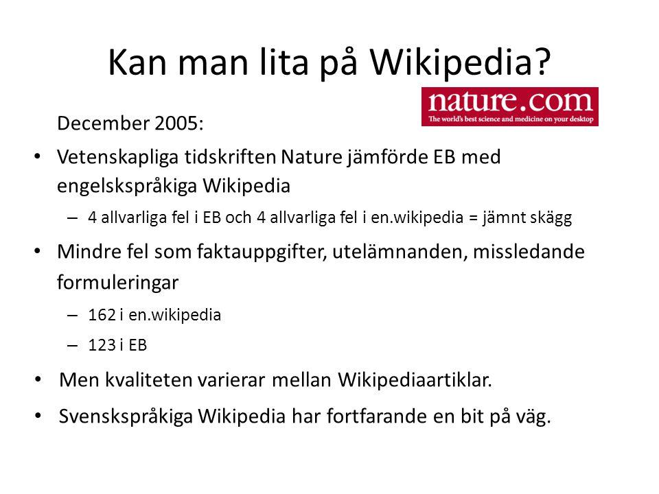 December 2005: • Vetenskapliga tidskriften Nature jämförde EB med engelskspråkiga Wikipedia – 4 allvarliga fel i EB och 4 allvarliga fel i en.wikipedi