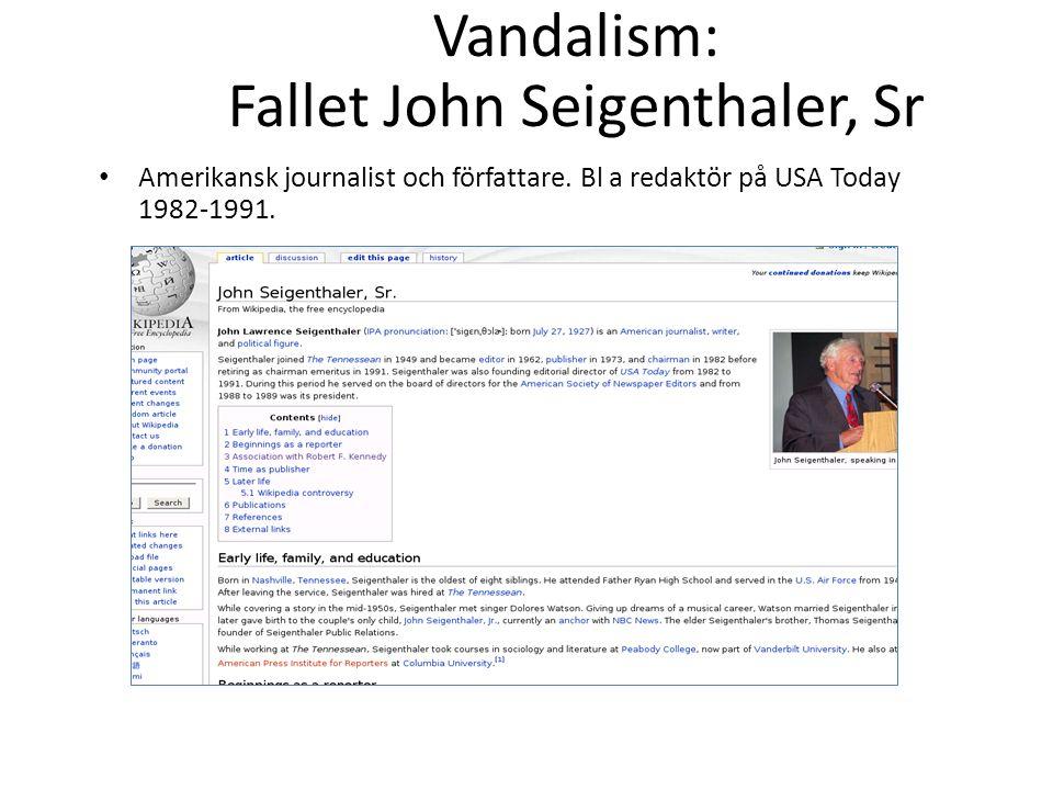 Vandalism: Fallet John Seigenthaler, Sr • Amerikansk journalist och författare. Bl a redaktör på USA Today 1982-1991.