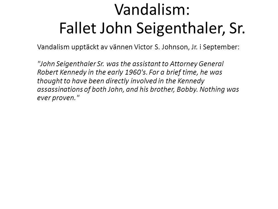 Vandalism: Fallet John Seigenthaler, Sr. Vandalism upptäckt av vännen Victor S. Johnson, Jr. i September: