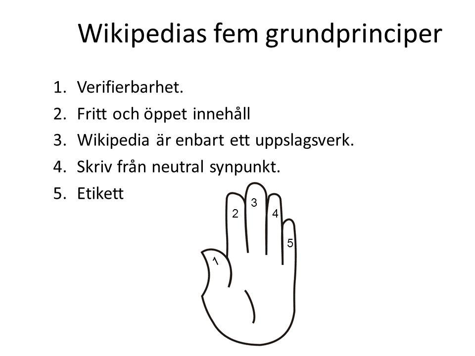 1.Verifierbarhet. 2.Fritt och öppet innehåll 3.Wikipedia är enbart ett uppslagsverk. 4.Skriv från neutral synpunkt. 5.Etikett Wikipedias fem grundprin