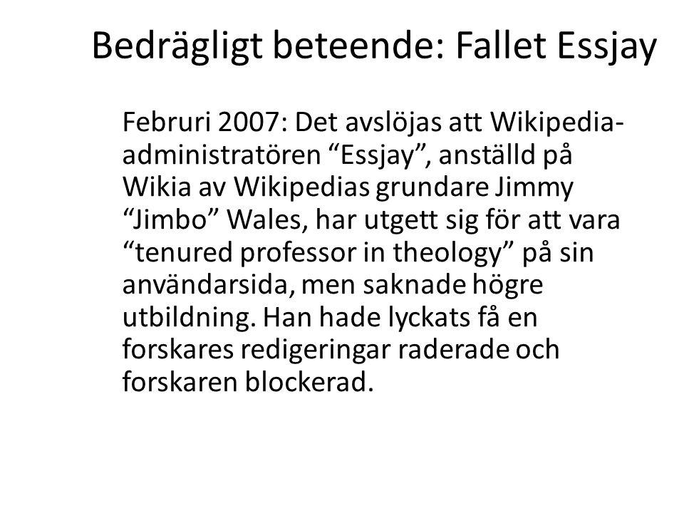 """Bedrägligt beteende: Fallet Essjay Februri 2007: Det avslöjas att Wikipedia- administratören """"Essjay"""", anställd på Wikia av Wikipedias grundare Jimmy"""
