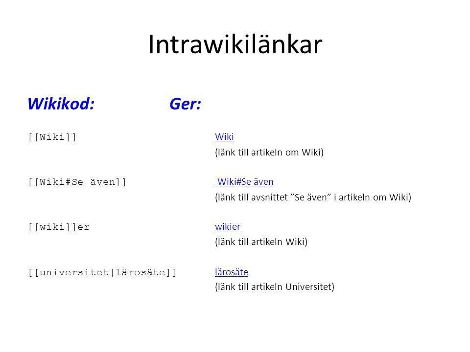 """Wikikod: Ger: [[Wiki]] Wiki Wiki (länk till artikeln om Wiki) [[Wiki#Se även]] Wiki#Se även Wiki#Se även (länk till avsnittet """"Se även"""" i artikeln om"""