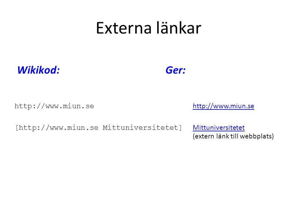 Wikikod:Ger: http://www.miun.se http://www.miun.se [http://www.miun.se Mittuniversitetet] Mittuniversitetet (extern länk till webbplats) Mittuniversit