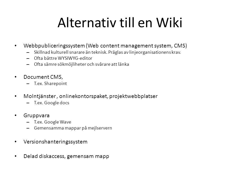 Alternativ till en Wiki • Webbpubliceringssystem (Web content management system, CMS) – Skillnad kulturell snarare än teknisk. Präglas av linjeorganis