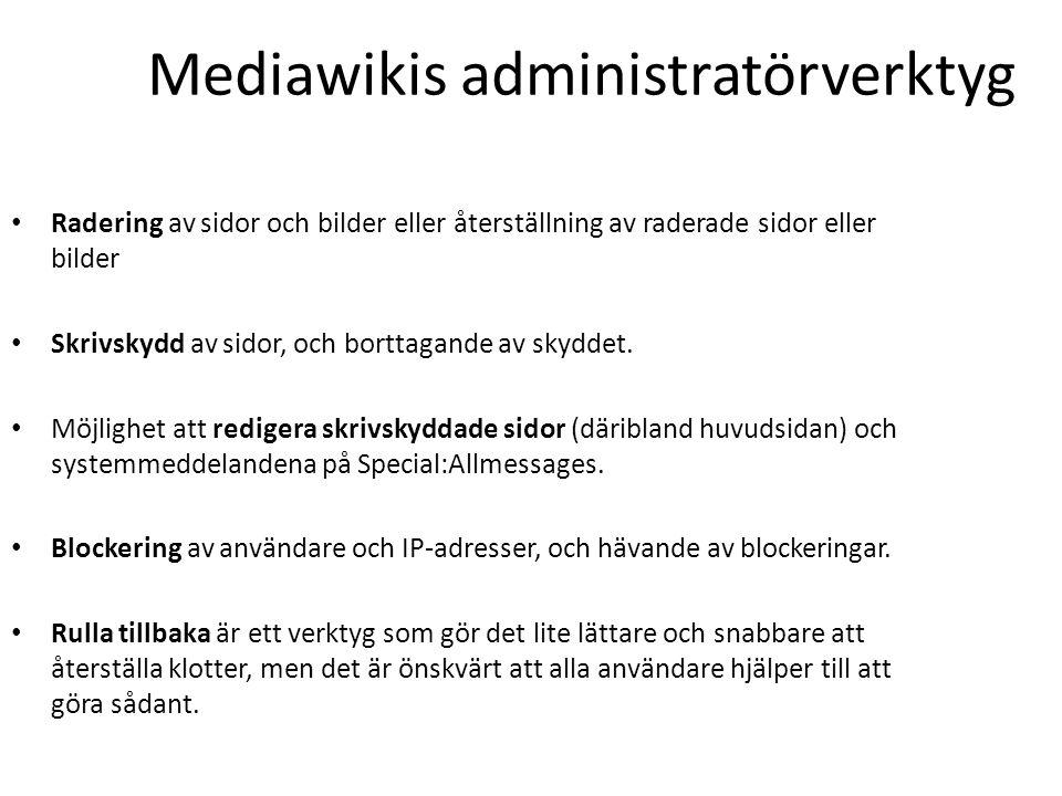 Mediawikis administratörverktyg • Radering av sidor och bilder eller återställning av raderade sidor eller bilder • Skrivskydd av sidor, och borttagan