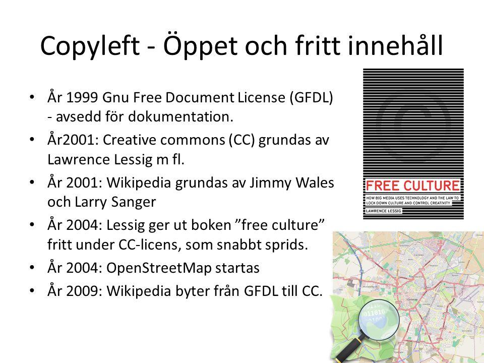 Copyleft - Öppet och fritt innehåll • År 1999 Gnu Free Document License (GFDL) - avsedd för dokumentation. • År2001: Creative commons (CC) grundas av