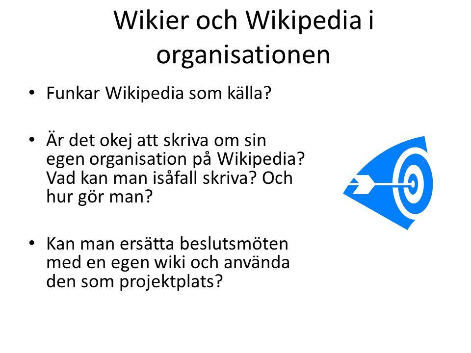 Wikier och Wikipedia i organisationen • Funkar Wikipedia som källa? • Är det okej att skriva om sin egen organisation på Wikipedia? Vad kan man isåfal