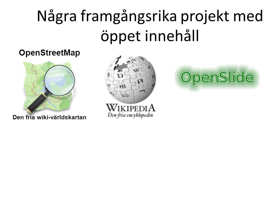 Några framgångsrika projekt med öppet innehåll OpenStreetMap Den fria wiki-världskartan