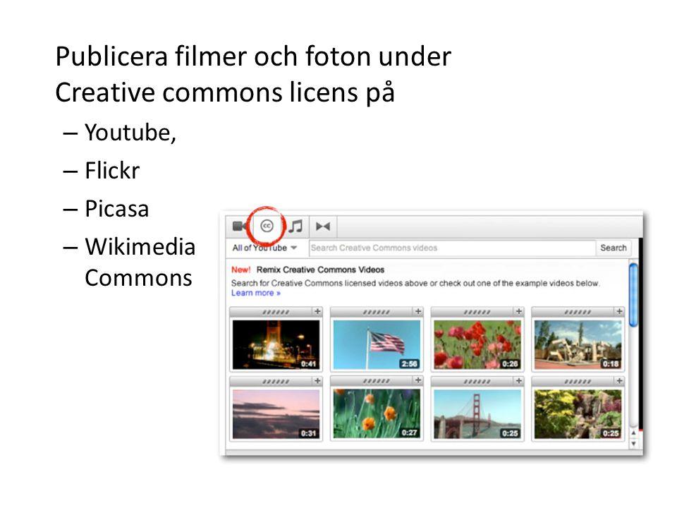 Publicera filmer och foton under Creative commons licens på – Youtube, – Flickr – Picasa – Wikimedia Commons