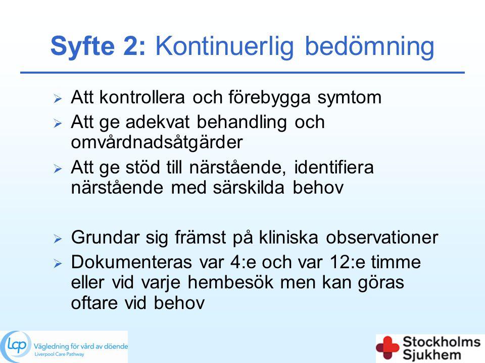 Syfte 2: Kontinuerlig bedömning  Att kontrollera och förebygga symtom  Att ge adekvat behandling och omvårdnadsåtgärder  Att ge stöd till närståend