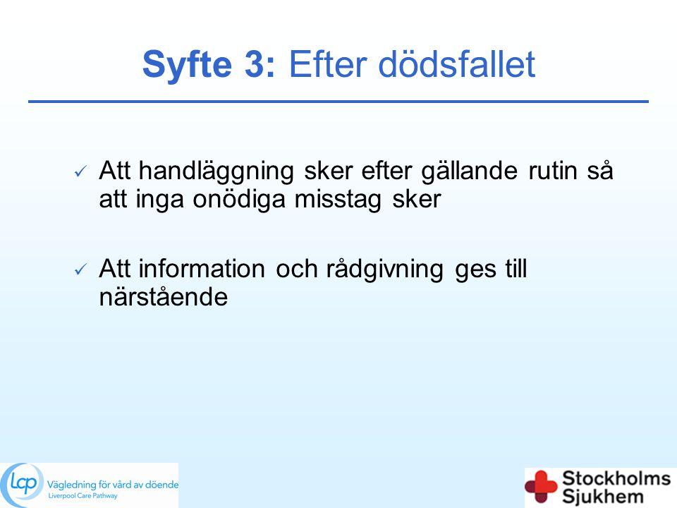 Syfte 3: Efter dödsfallet  Att handläggning sker efter gällande rutin så att inga onödiga misstag sker  Att information och rådgivning ges till närs