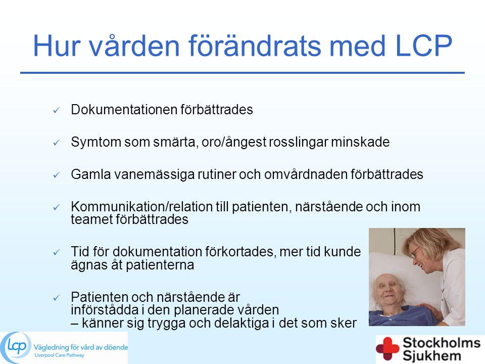 Hur vården förändrats med LCP  Dokumentationen förbättrades  Symtom som smärta, oro/ångest rosslingar minskade  Gamla vanemässiga rutiner och omvår