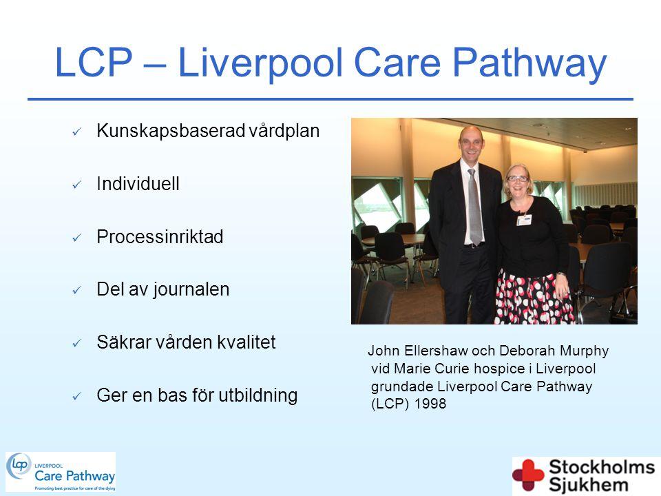 LCP – Liverpool Care Pathway John Ellershaw och Deborah Murphy vid Marie Curie hospice i Liverpool grundade Liverpool Care Pathway (LCP) 1998  Kunska