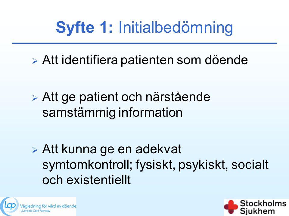 Syfte 1: Initialbedömning  Att identifiera patienten som döende  Att ge patient och närstående samstämmig information  Att kunna ge en adekvat symt