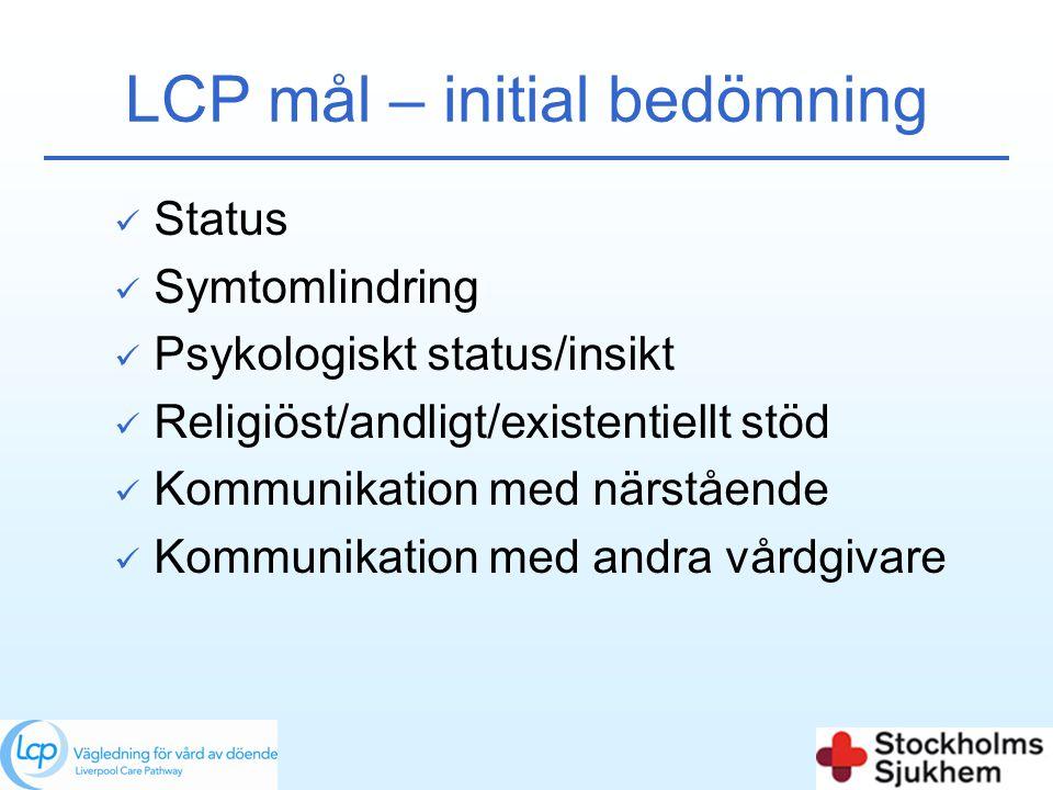 LCP mål – initial bedömning  Status  Symtomlindring  Psykologiskt status/insikt  Religiöst/andligt/existentiellt stöd  Kommunikation med närståen