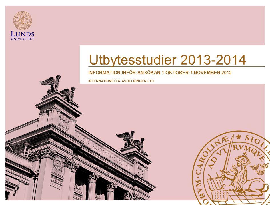 Utbytesstudier 2013-2014 INFORMATION INFÖR ANSÖKAN 1 OKTOBER-1 NOVEMBER 2012 INTERNATIONELLA AVDELNINGEN LTH