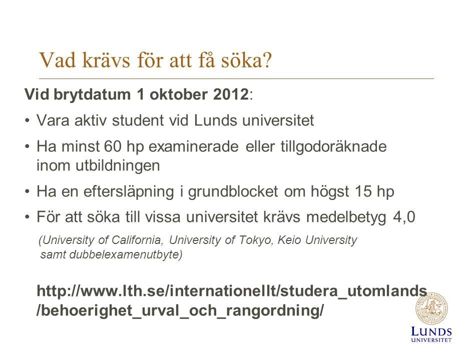 Vid brytdatum 1 oktober 2012: •Vara aktiv student vid Lunds universitet •Ha minst 60 hp examinerade eller tillgodoräknade inom utbildningen •Ha en eft
