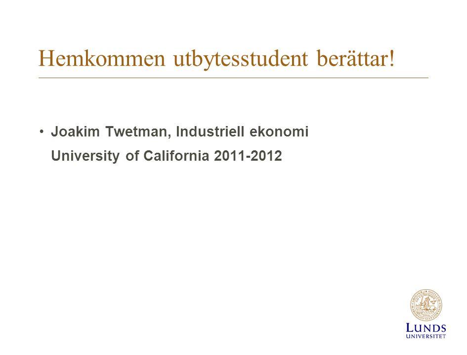 Hemkommen utbytesstudent berättar! •Joakim Twetman, Industriell ekonomi University of California 2011-2012