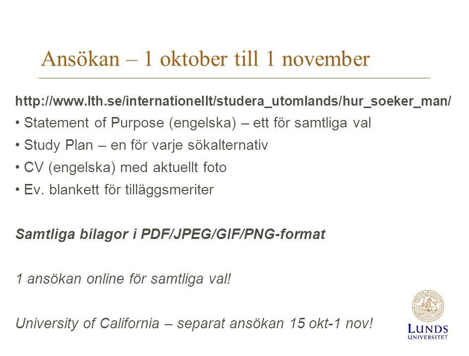Ansökan – 1 oktober till 1 november http://www.lth.se/internationellt/studera_utomlands/hur_soeker_man/ • Statement of Purpose (engelska) – ett för sa