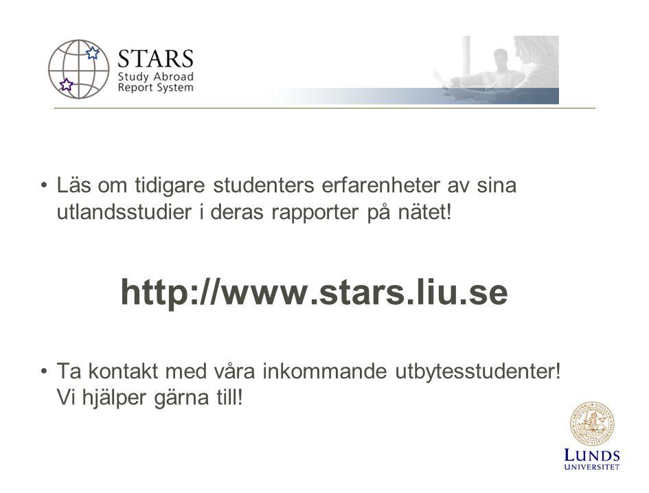 •Läs om tidigare studenters erfarenheter av sina utlandsstudier i deras rapporter på nätet! http://www.stars.liu.se •Ta kontakt med våra inkommande ut