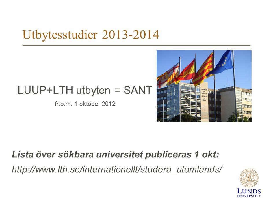 LUUP+LTH utbyten = SANT fr.o.m. 1 oktober 2012 Lista över sökbara universitet publiceras 1 okt: http://www.lth.se/internationellt/studera_utomlands/ U