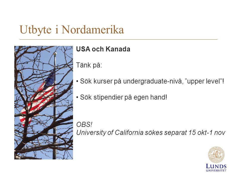 """Utbyte i Nordamerika USA och Kanada Tänk på: • Sök kurser på undergraduate-nivå, """"upper level""""! • Sök stipendier på egen hand! OBS! University of Cali"""