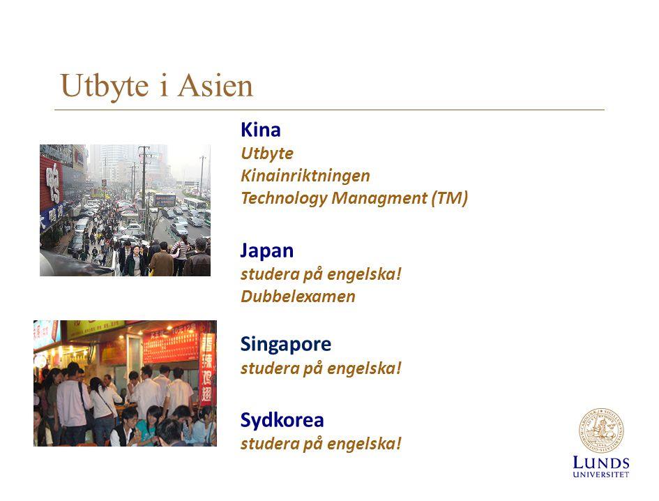 Utbyte i Asien Kina Utbyte Kinainriktningen Technology Managment (TM) Japan studera på engelska! Dubbelexamen Singapore studera på engelska! Sydkorea