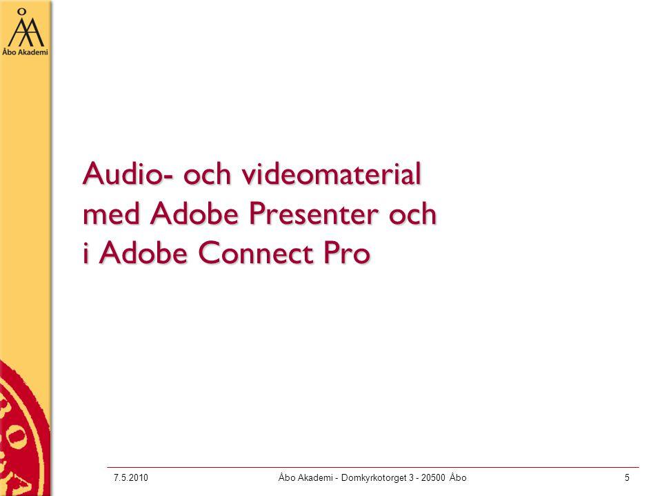 7.5.2010Åbo Akademi - Domkyrkotorget 3 - 20500 Åbo6 Adobe Presenter  Exempel: http://web.abo.fi/lc/natforelasning/plagiatgranskning_personal/  Tillgängligt i Mimers Brunn på Lärcentret  Tilläggsdel till PowerPoint  Enkel att använda för ljud (+ foto) eller video till Ppt
