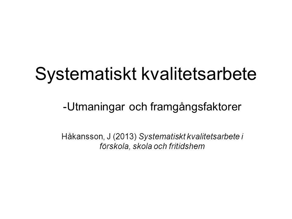 Systematiskt kvalitetsarbete -Utmaningar och framgångsfaktorer Håkansson, J (2013) Systematiskt kvalitetsarbete i förskola, skola och fritidshem