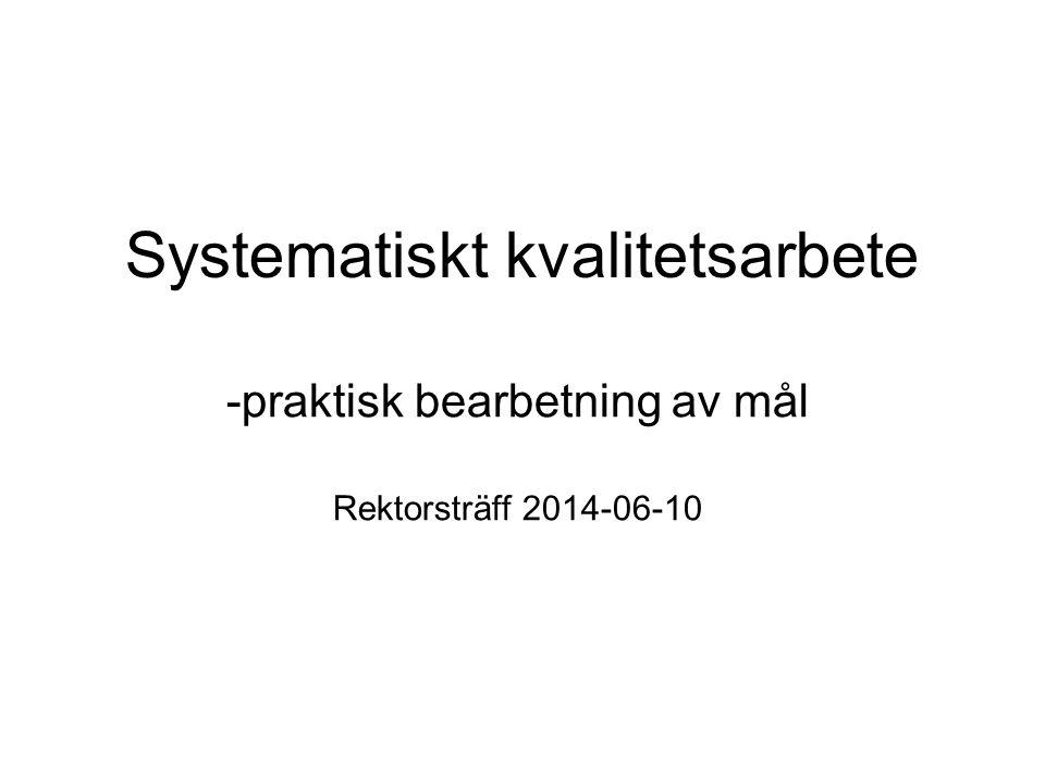Systematiskt kvalitetsarbete -praktisk bearbetning av mål Rektorsträff 2014-06-10