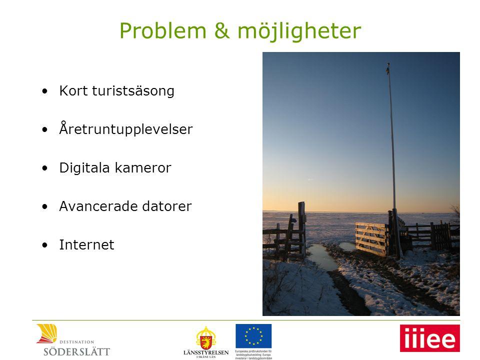 Problem & möjligheter •Kort turistsäsong •Åretruntupplevelser •Digitala kameror •Avancerade datorer •Internet