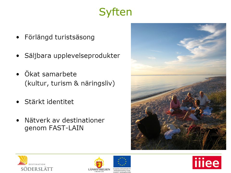 Syften •Förlängd turistsäsong •Säljbara upplevelseprodukter •Ökat samarbete (kultur, turism & näringsliv) •Stärkt identitet •Nätverk av destinationer genom FAST-LAIN