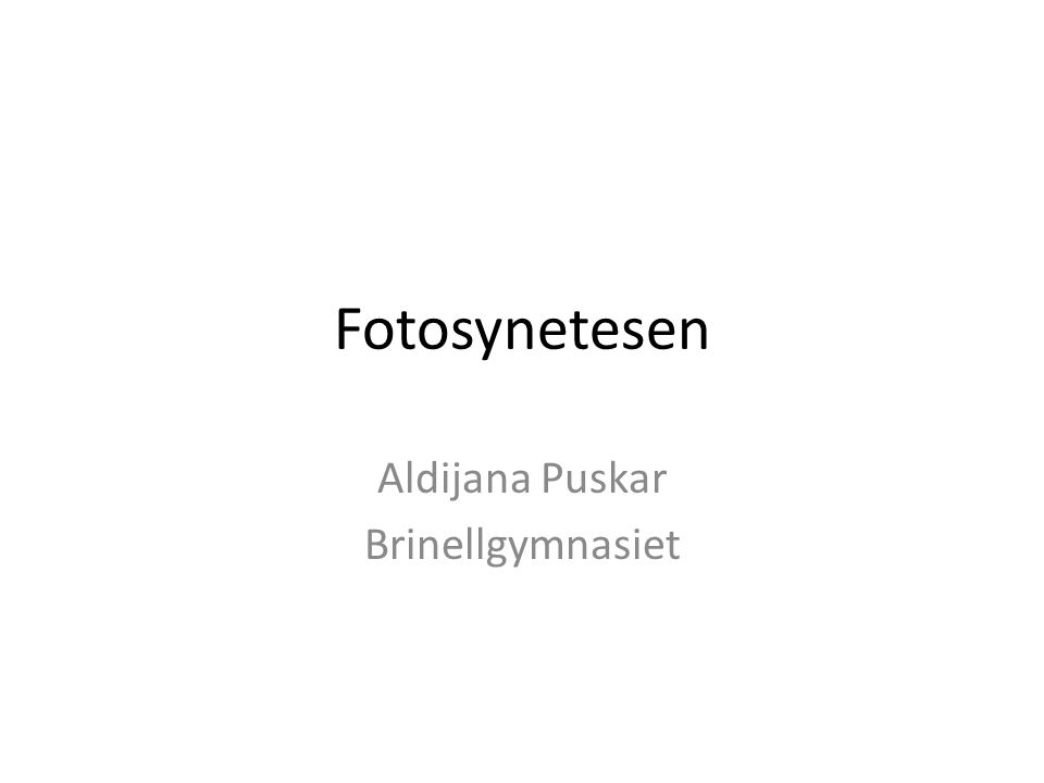 Fotosynetesen Aldijana Puskar Brinellgymnasiet