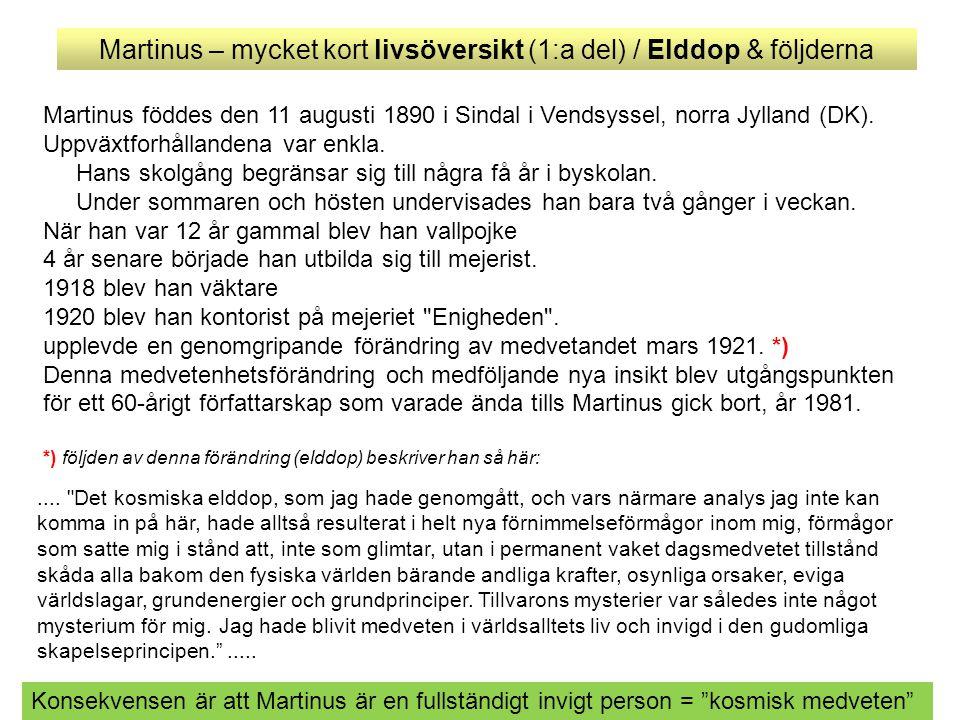 Martinus – mycket kort livsöversikt (1:a del) / Elddop & följderna Martinus föddes den 11 augusti 1890 i Sindal i Vendsyssel, norra Jylland (DK). Uppv