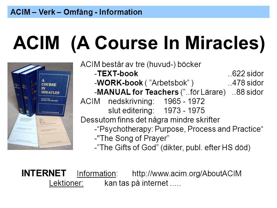 """ACIM – Verk – Omfång - Information ACIM består av tre (huvud-) böcker -TEXT-book..622 sidor -WORK-book ( """"Arbetsbok"""" )..478 sidor -MANUAL for Teachers"""
