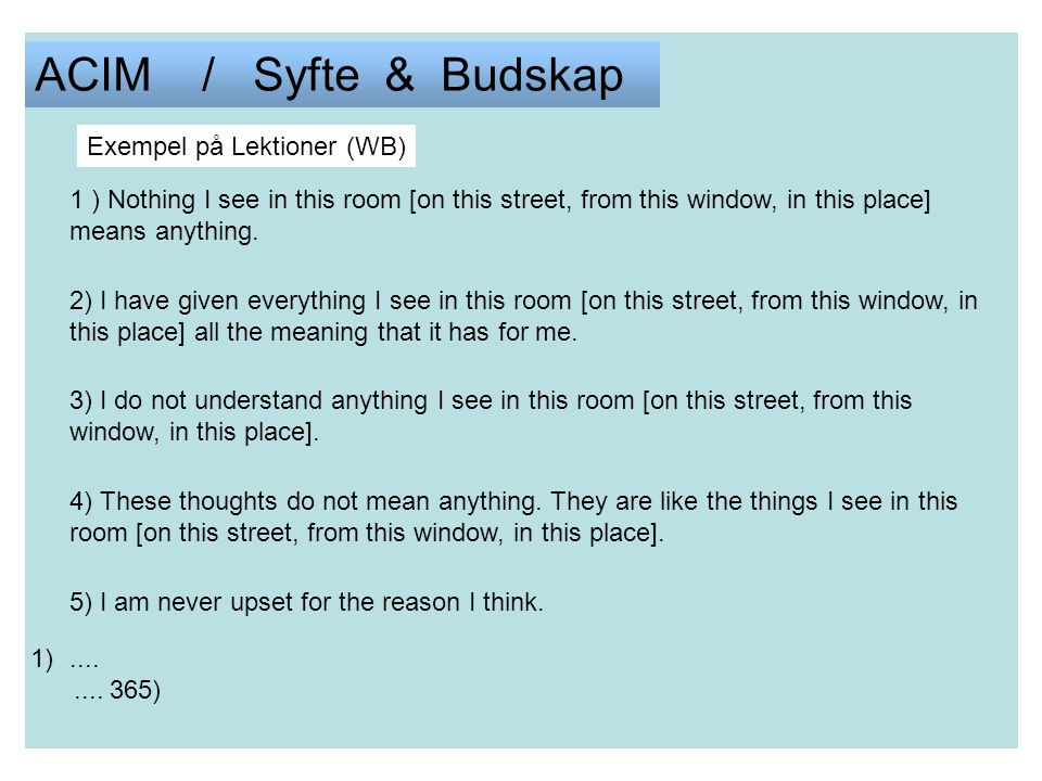 ACIM / Syfte & Budskap 1 ) Nothing I see in this room [on this street, from this window, in this place] means anything.