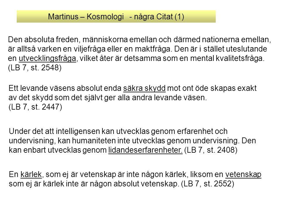 Martinus – Kosmologi - några Citat (1) Den absoluta freden, människorna emellan och därmed nationerna emellan, är alltså varken en viljefråga eller en