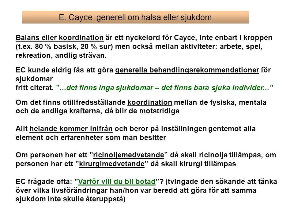 E. Cayce generell om hälsa eller sjukdom Balans eller koordination är ett nyckelord för Cayce, inte enbart i kroppen (t.ex. 80 % basisk, 20 % sur) men