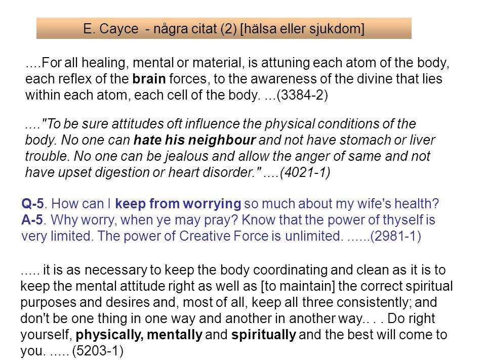 E. Cayce - några citat (2) [hälsa eller sjukdom]....For all healing, mental or material, is attuning each atom of the body, each reflex of the brain f
