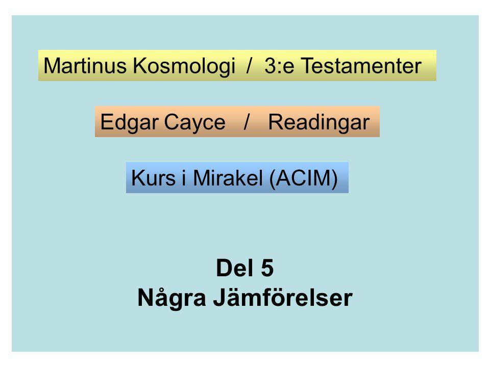 Del 5 Några Jämförelser Martinus Kosmologi / 3:e Testamenter Edgar Cayce / Readingar Kurs i Mirakel (ACIM)