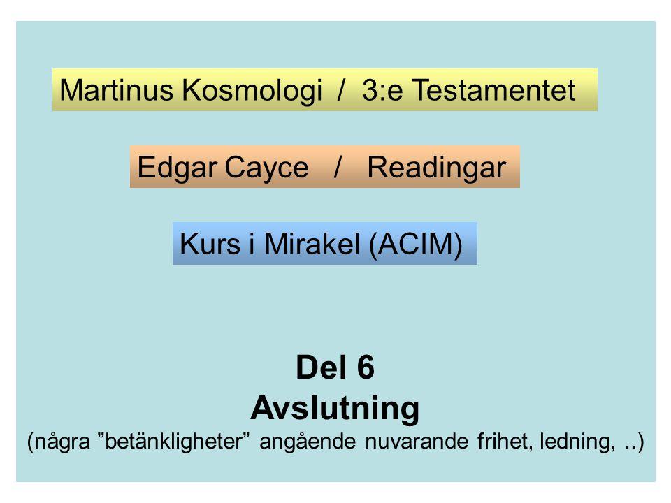 """Del 6 Avslutning (några """"betänkligheter"""" angående nuvarande frihet, ledning,..) Martinus Kosmologi / 3:e Testamentet Edgar Cayce / Readingar Kurs i Mi"""