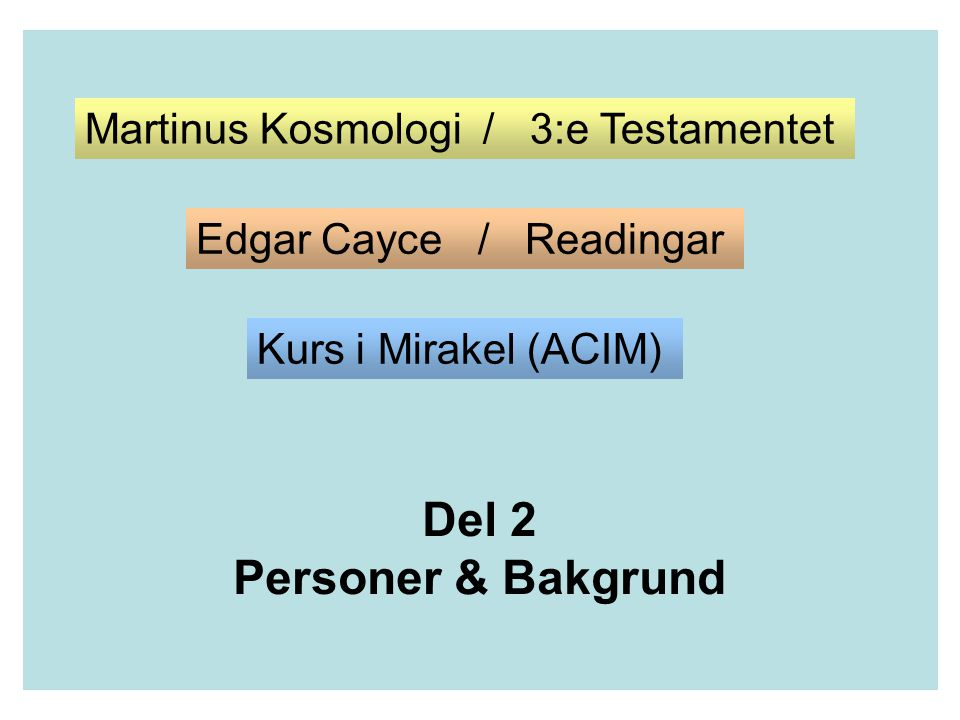 Del 2 Personer & Bakgrund Martinus Kosmologi / 3:e Testamentet Edgar Cayce / Readingar Kurs i Mirakel (ACIM)