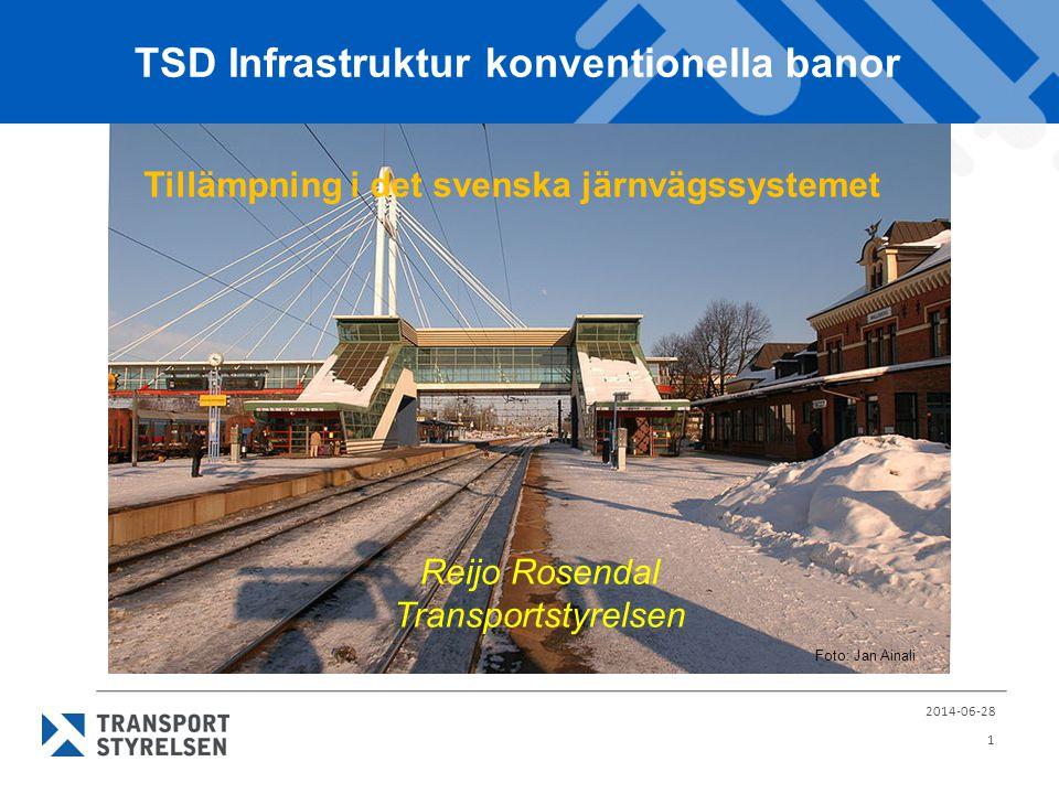 TSD Infrastruktur konventionella banor 2014-06-28 1 Reijo Rosendal Transportstyrelsen Tillämpning i det svenska järnvägssystemet Foto: Jan Ainali