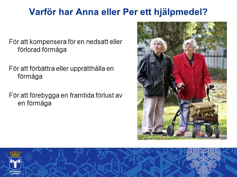 Varför har Anna eller Per ett hjälpmedel? För att kompensera för en nedsatt eller förlorad förmåga För att förbättra eller upprätthålla en förmåga För
