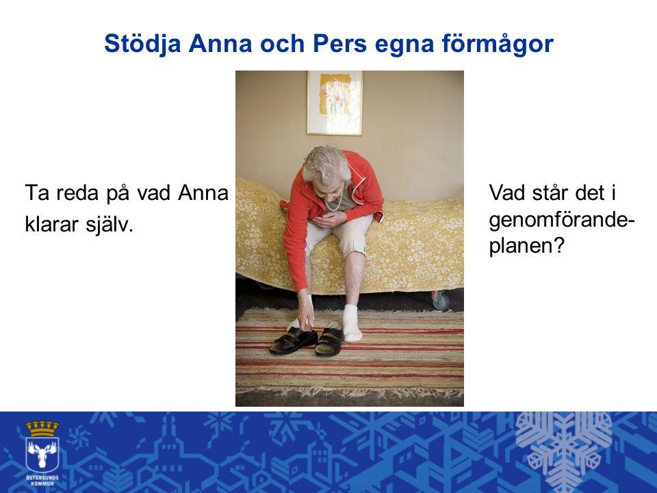 Stödja Anna och Pers egna förmågor Ta reda på vad Anna klarar själv. Vad står det i genomförande- planen?