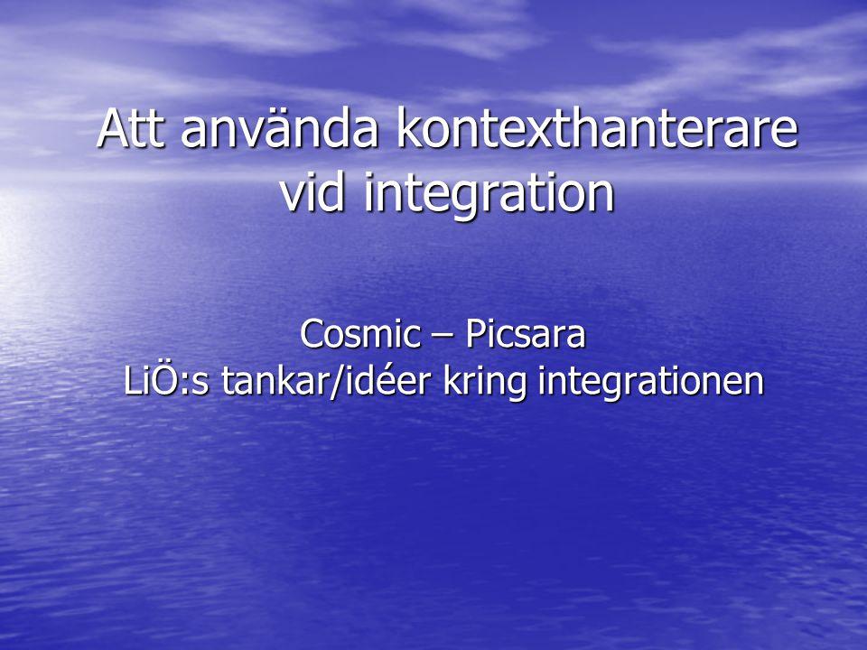 Att använda kontexthanterare vid integration Cosmic – Picsara LiÖ:s tankar/idéer kring integrationen