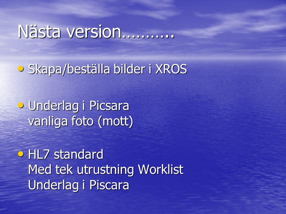 Nästa version……….. • Skapa/beställa bilder i XROS • Underlag i Picsara vanliga foto (mott) • HL7 standard Med tek utrustning Worklist Underlag i Pisca